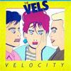 The Vels - Velocity